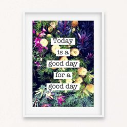 Today is a good day Quote Wall Art Print