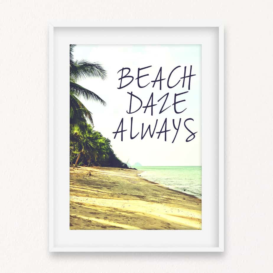 Beach Daze Always Quote Wall Art Print