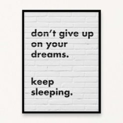 Don't give up on your dreams Wall Art Print