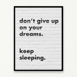 Don't give up on your dreams quote Wall Art Print