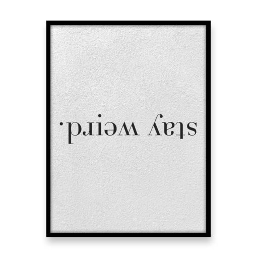 Stay Weird Quote Wall Art Print