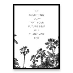 Do something today that your future self will thank you for - Quote Wall Art Print
