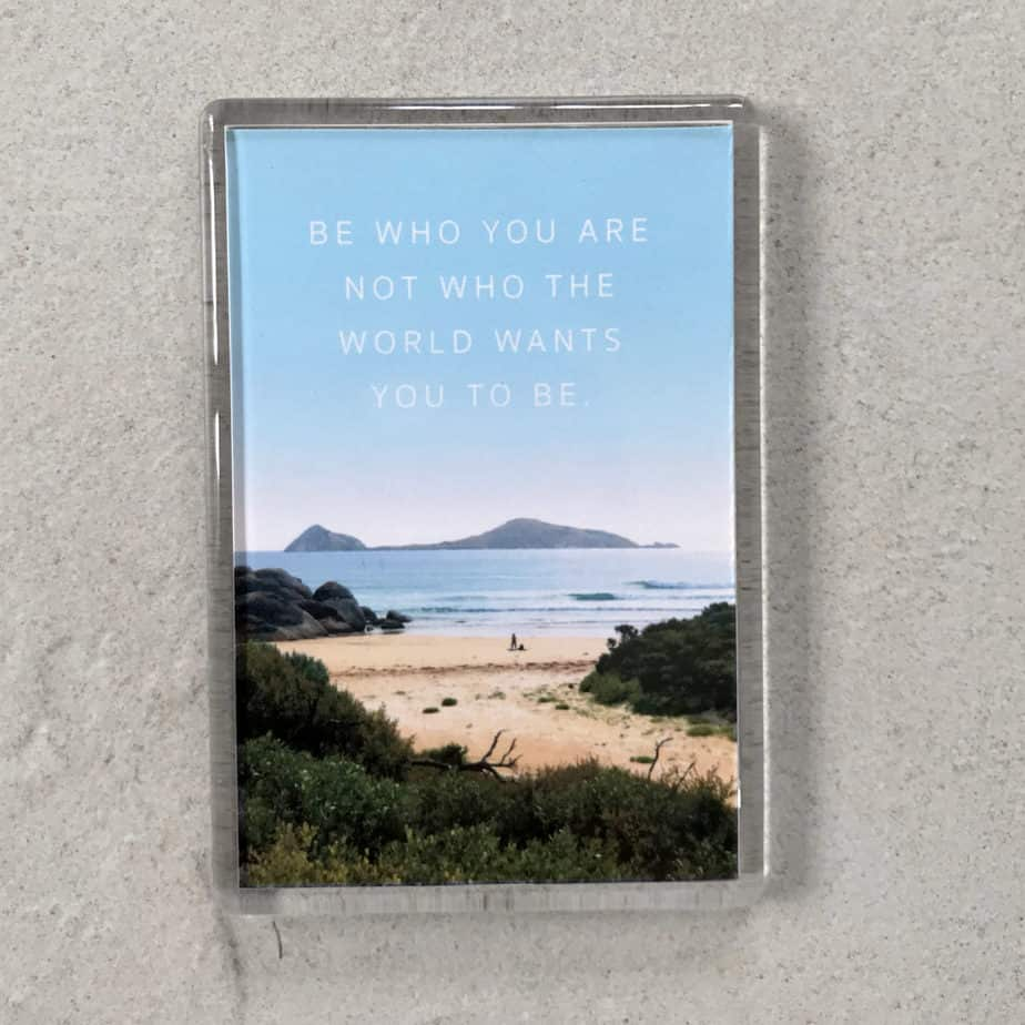 Quote: Be who you are not who the world wants you to be