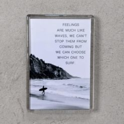 Quote: Feelings are much like waves we can't stop them from coming but can choose which ones to surf