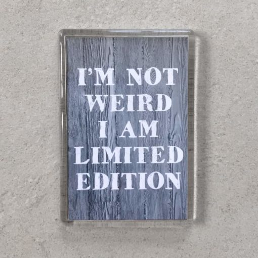 Quote: I'm not weird I am limited edition