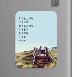Quote: Follow your dreams they know the way