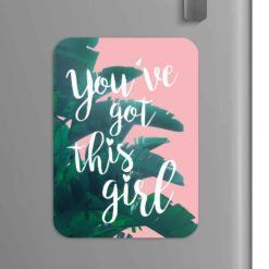 Quote: You've Got this girl