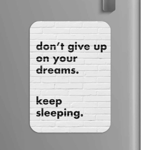 Quote: Don't give up on your dreams, keep sleeping